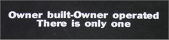 Owner Built - Owner Operated, There Is Only OneDecal