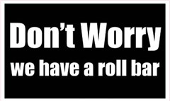 Don't Worry We have a Roll Bar Funny Decal