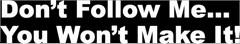 """""""Don't Follow Me You Won't Make It"""" Decal (2 Sizes)"""