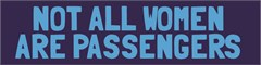 """""""NOT ALL WOMEN ARE PASSENGERS"""" Blue Decal"""