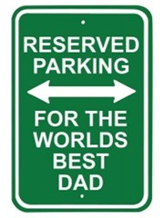 "Reserved Parking - ""For The Worlds Best Dad"" Street Sign"