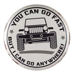 You Can Go Fast But I Can Go Anywhere Road Jeep Sign